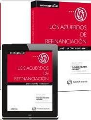 Los acuerdos de refinanciación / José Luis Díaz Echegaray.. -- Cizur Menor : Civitas : Thomson Reuters, 2015.