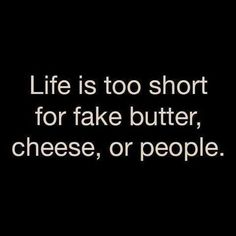 Life is too short..amen