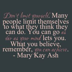 """What you believe, remember, you can achieve."" – Mary Kay Ash  http://www.marykay.com/amber.pasco"