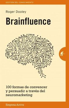 Brainfluence: 100 Formas De Convencer Y Persuadir a Traves Del Neuromarketing / 100 Ways to Persuade and Convince...