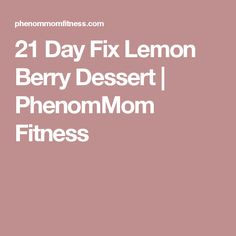 21 Day Fix Lemon Berry Dessert | PhenomMom Fitness