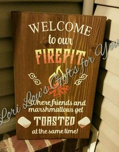 Check out this item in my Etsy shop https://www.etsy.com/listing/533900129/firepit-sign-welcome-to-our-firepit