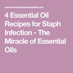 4 Essential Oil Recipes for Staph Infection - The Miracle of Essential Oils