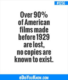 eDidYouKnow.com ►  Over 90% of American films made before 1929 are lost, no copies are known to exist. The More You Know, Good To Know, Did You Know, Give It To Me, Wtf Fun Facts, True Facts, Random Facts, History Facts, Best Memories
