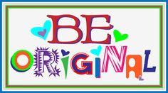 Be Original | http://www.familyfreshcooking.com/(advice I give many, but to those who do not know any thing else...stop trying to be anyone else, be you!)