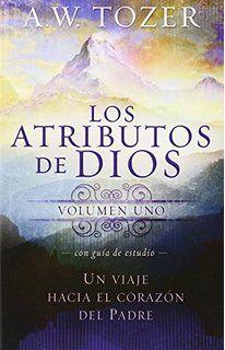 Los atributos de Dios - vol. 1 (Incluye guia de estudio): Un viaje al corazon del Padre (Spanish Edition)