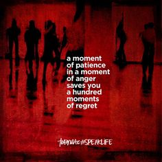 A moment of patience in a life of anger save you a hundred moments of regret. #SpeakLife