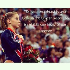 """""""To have any doubt in your body is the biggest weakness an athlete can have."""" -Shawn Johnson #MondayMotivation"""