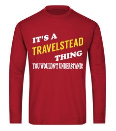 "# Its a TRAVELSTEAD Thing - Name Shirts .    It's a TRAVELSTEAD Thing. You Wouldn't Understand Name ShirtsSpecial Offer, not available anywhere else!Available in a variety of styles and colorsBuy yours now before it is too late! Secured payment via Visa / Mastercard / Amex / PayPal / iDeal How to place an order  Choose the model from the drop-down menu Click on ""Buy it now"" Choose the size and the quantity Add your delivery address and bank details And that's it!"