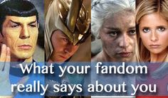 What Your Fandom Really Says About You... Surprisingly true (Sherlock, Whedonverse, Doctor Who, Star Trek, LoTR, Star Wars, Marvel)