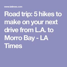 Road trip: 5 hikes to make on your next drive from L.A. to Morro Bay - LA Times