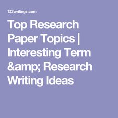 current events research paper topics research links  top research paper topics interesting term research writing ideas