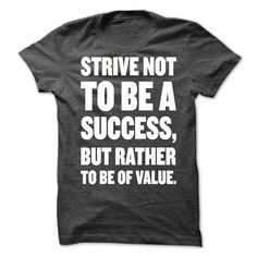 Strive not to be a success but rather to be of value T-Shirts, Hoodies. VIEW DETAIL ==► https://www.sunfrog.com/Funny/Strive-not-to-be-a-success-but-rather-to-be-of-value.html?id=41382