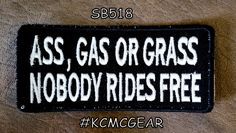 Ass Gas or Grass NoBody Ride Free Small Badge Patch for Vest jacket SB518  #sturgismidwestinc