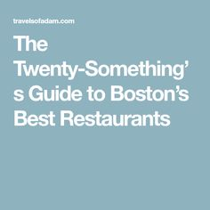 The Twenty-Something's Guide to Boston's Best Restaurants