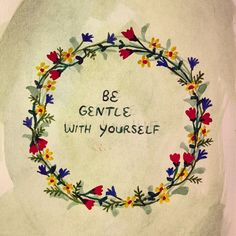 When recovering from narcissistic abuse, be gentle with yourself ... very gentle, and very patient.  Healing from such abuse does not happen overnight.