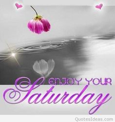Enjoy Your Saturday saturday saturday quotes saturday images Good Morning Saturday Images, Happy Saturday Quotes, Saturday Pictures, Saturday Greetings, Saturday Saturday, Good Morning Good Night, Good Morning Quotes, Saturday Humor, Weekend Humor