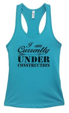 Womens I Am Currently Under Construction Grapahic Design Fitted Tank Top Funny Shirt Small / Sky Blue Funny Tank Tops, Top Funny, Funny Shirts, Workout Gear For Women, Workout Tank Tops, Athletic Tank Tops, Construction, Sky, Blue