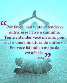 ✪sabedoria. Osho, More Than Words, Some Words, Portuguese Quotes, Spiritus, Spiritual Messages, Best Self, Inner Peace, Positive Thoughts