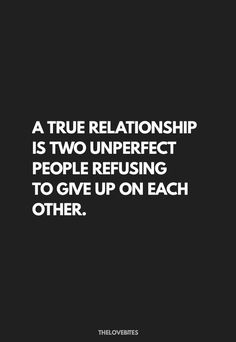 A true relationship is two unperfect people refusing to give up on each other. True Relationship, Quotes About Love And Relationships, Cute Couple Quotes, Love Quotes, Love Life, My Love, Heart Quotes, S Quote, Cute Couples