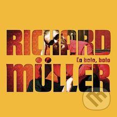 Kamkovi Richard Müller: Čo bolo, bolo - Richard Müller