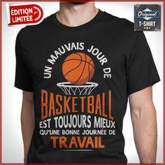 """""""Un mauvais jour de basketball est toujours mieux qu'une bonne journée de travail""""  T-shirts uniques. Pour votre passion. www.theoriginaltshirt.com"""