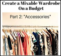 """Create a Mixable Wardrobe on a Budget Series: Part 2 """"Accessories"""" - Classy Yet Trendy"""