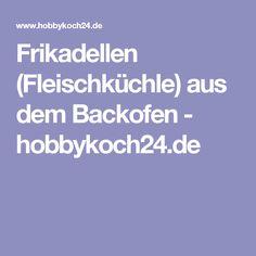 Frikadellen (Fleischküchle) aus dem Backofen - hobbykoch24.de