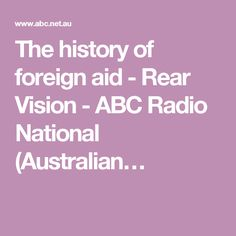 The history of foreign aid - Rear Vision - ABC Radio National (Australian…