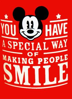 You have a special way of making people smile...