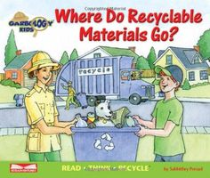 Where Do Recyclable Materials Go? Read, Think, Recycle (Garbology Kids) « Build Better Bridges