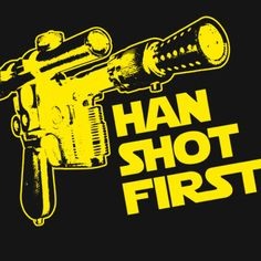 Han Shot First T-Shirt Funny Geek Star Geekery Nerd Wars Cult Humor Tee Shirt Tshirt Mens Womens Kids S-3XL
