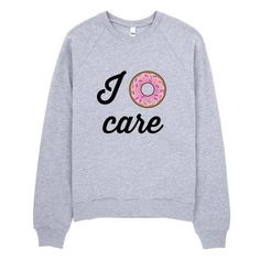 This I Donut Care crew-necked sweater is made out of California fleece which, opposed to typical synthetic fleece, is made out of extra soft ring-spun combed cotton. It's pre-washed to minimize s Fleece Sweater, Sweater Shirt, Long Sleeve Tops, Long Sleeve Shirts, Nerdy Shirts, Sweater Making, Crew Neck Shirt, Sweatshirts, Crewneck Sweaters