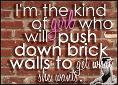 Knock down the walls in your way today with inspiration. The strong Chick breaks down obstacles and nothing gets in her way. She is a strong woman and independent with confidence.