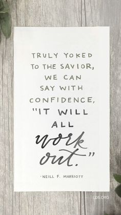 """Truly yoked to the Savior, we can say with confidence, """"It will all work out."""" —Neill F. Gospel Quotes, Christ Quotes, Church Quotes, Lds Quotes, Religious Quotes, Uplifting Quotes, Quotable Quotes, Spiritual Quotes, Great Quotes"""
