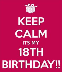 I cant keep calm because its my birthday and im finally 18 18 birthday sayings altavistaventures Gallery