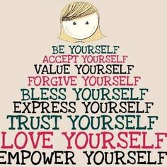 Love thy self!! And give yourself....