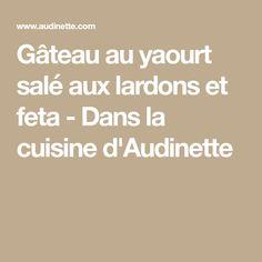Gâteau au yaourt salé aux lardons et feta - Dans la cuisine d'Audinette Tapas, Feta, Muffins, Cheesecake, Brunch, Nutrition, Desserts, Mini Quiches, Chenille