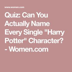 """Quiz: Can You Actually Name Every Single """"Harry Potter"""" Character? - Women.com"""
