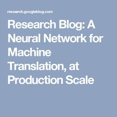 Research Blog: A Neural Network for Machine Translation, at Production Scale