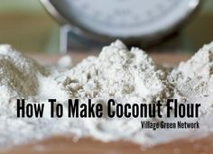 How To Make Coconut Flour / http://villagegreennetwork.com/coconut-flour/