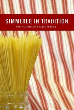 Pre Thanksgiving Meal Ideas | Simmered in tradition, here are some easy pasta recipes to make that your whole family will love.