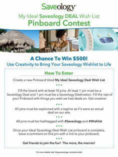 """For a chance to win, create a board titled """"My Ideal Saveology Deal Wish List."""" Fill the board with at least 10 pins, where at least 1 pin is a Saveology Deal & 1 pin is a Saveology Destination. Get creative with other pins of things you wish we had deals on. All pins must be captioned with a catchy tagline & hashtagged with #Saveology and #Wishlist. Enter the contest by posting a link to your board in the comments section of this pin. For contest details, visit blog.saveology.com/pincontest"""