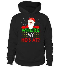 "# Where My Ho's At T-Shirt Funny Santa Christmas Xmas for Kids .  Special Offer, not available in shops      Comes in a variety of styles and colours      Buy yours now before it is too late!      Secured payment via Visa / Mastercard / Amex / PayPal      How to place an order            Choose the model from the drop-down menu      Click on ""Buy it now""      Choose the size and the quantity      Add your delivery address and bank details      And that's it!      Tags: Christmas is the best…"