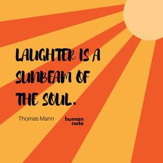 Laughter is a sunbeam of the soul. – Thomas Mann thedailyquotes.com