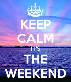 When it is a weekday, I like to pretend it is a weekend, and when it is a weekend, I'm SUPER happy!