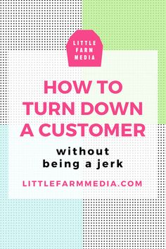 How To Turn Down A Customer