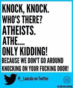 I just wish we received the same courtesy from the door-to-door evangelicals.