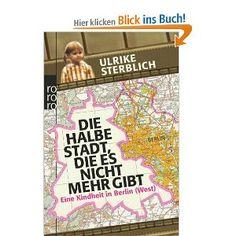 Die halbe Stadt, die es nicht mehr gibt: Eine Kindheit in Berlin (West) [Taschenbuch]