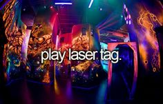 Play laser tag-done! Summer 2013